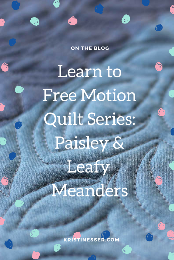 How to Free-motion quilt: Paisley and Leafy Meanders at kristinesser.com